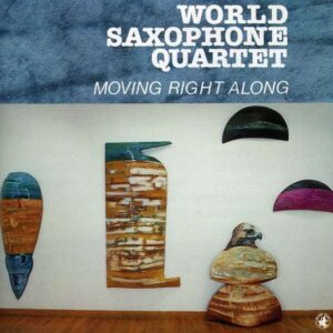 World Saxophone Quartet - Moving Right Along