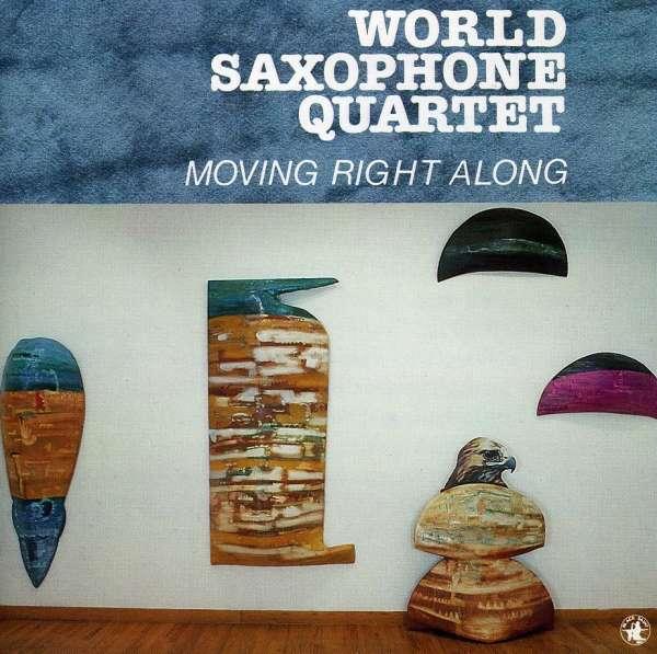 World Saxophone Quartet - Moving Right Along