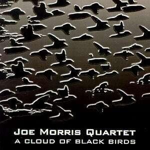 Joe Morris Quartet - A Cloud Of Black Birds