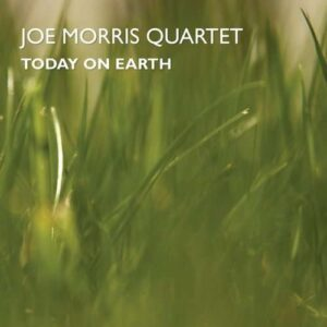 Joe Morris Quartet - Today On Earth