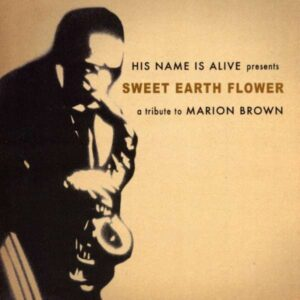 His Name Is Alive - A Tribute To Marion Brown