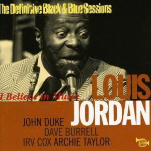 Louis Jordan - I Believe In Music: The Definite Black & Blue Sessions