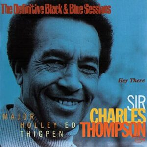 Sir Charles Thompson - Hey There: The Definitive Black And Blue Sessions