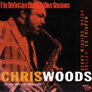 Chris Woods - From Here To Eternity: The Definitive Black & Blue Sessions