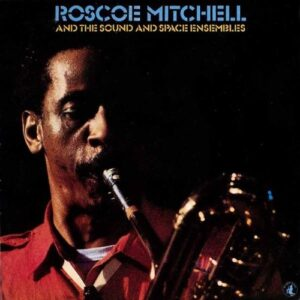 Roscoe Mitchell - And The Sound And Space Ensemble