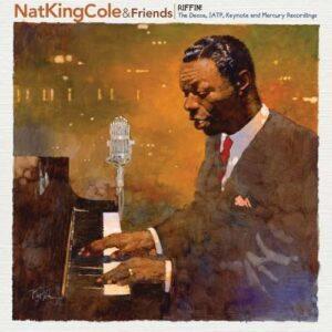 Nat King Cole & Friends - Riffin: The Decca, JATP, Keynote and Mercury Recordings