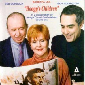 "Barbara Lea - ""Hoagy's Children"" Vol.1"