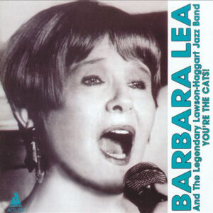 Barbara Lea And The Legendary Lawson-Haggart Jazz Band - You're The Cats