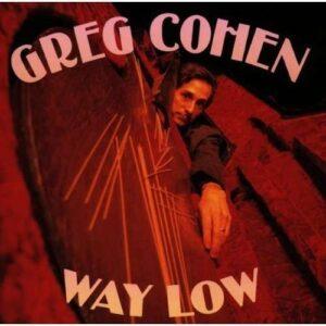 Greg Cohen - Way Low