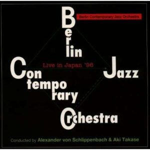Berlin Contemporary Jazz Orchestra - Live In Japan 1996