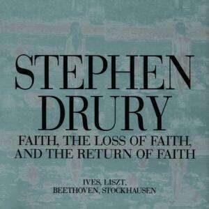 Stephen Drury - Faith, The Loss Of Faith And The Return Of Faith