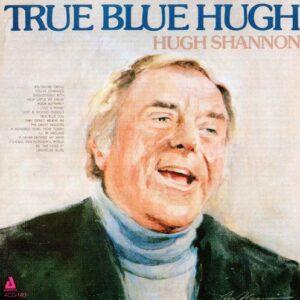 Hugh Shanon - True Blue Hugh