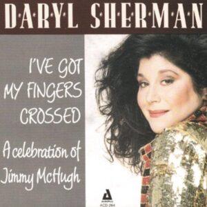 Daryl Sherman - I've Got My Fingers Crossed