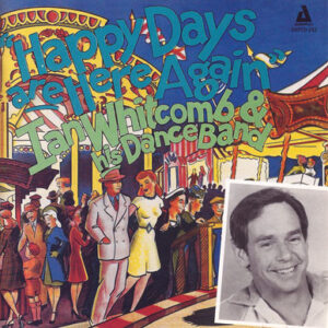 Ian Whitcomb & His Dance Band - Happy Days Are Here Again