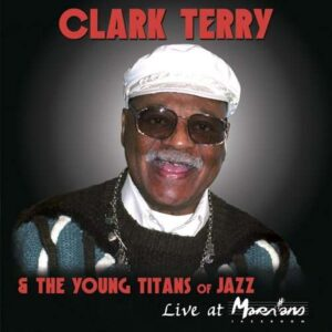 Clark Terry & The Young Titans Of Jazz - Live At Marihan's
