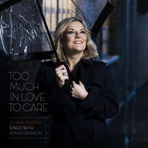 Claire Martin - Too Much In Love To Care