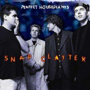 Perfect Houseplants - Snap Clatter