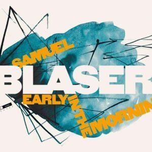 Samuel Blaser - Early In The Mornin'