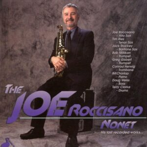 Joe Roccisano Nonet - His Last Recorded Works…